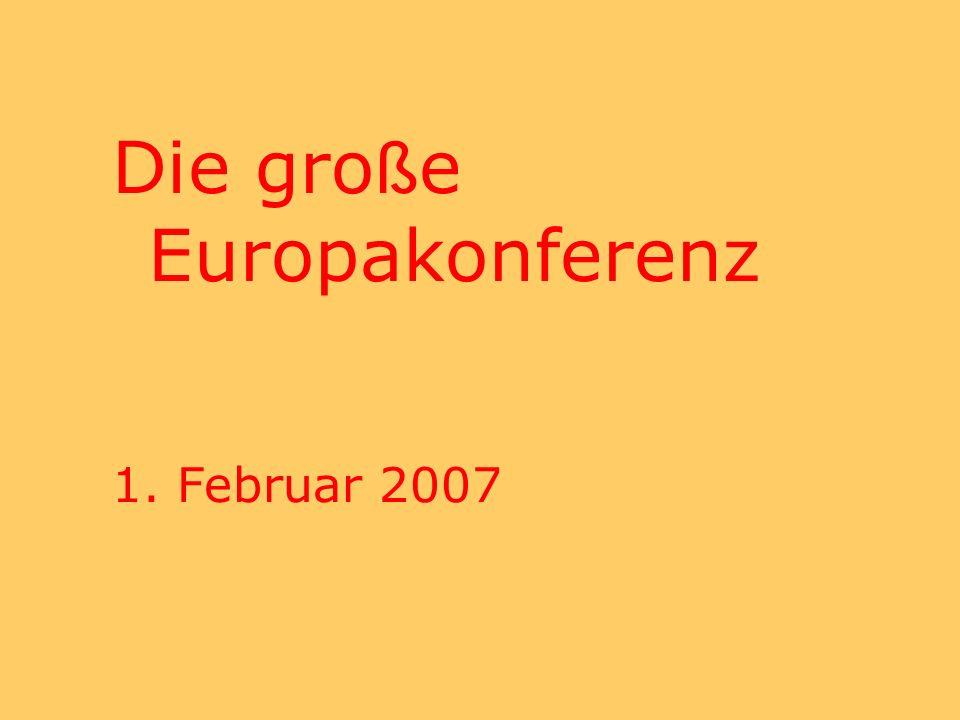 Die gro ß e Europakonferenz 1. Februar 2007