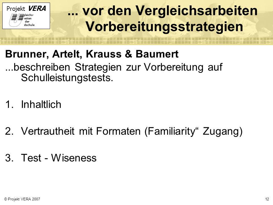 Projekt VERA VERgleichs- Arbeiten in der Grundschule 12© Projekt VERA 2007... vor den Vergleichsarbeiten Vorbereitungsstrategien Brunner, Artelt, Krau