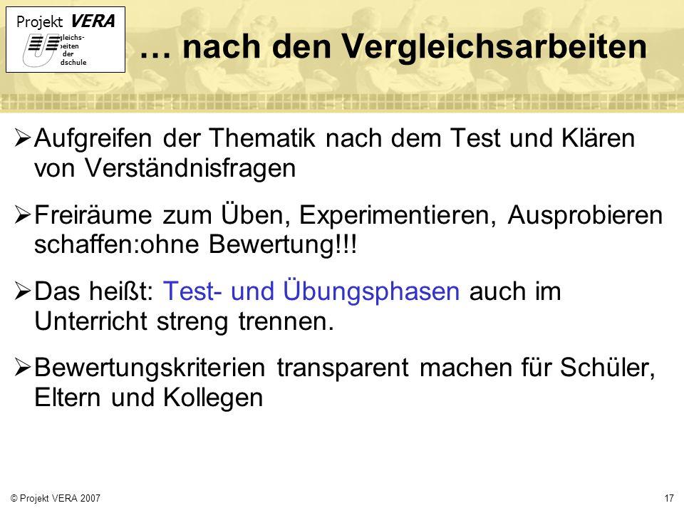 Projekt VERA VERgleichs- Arbeiten in der Grundschule 17© Projekt VERA 2007 … nach den Vergleichsarbeiten Aufgreifen der Thematik nach dem Test und Klä