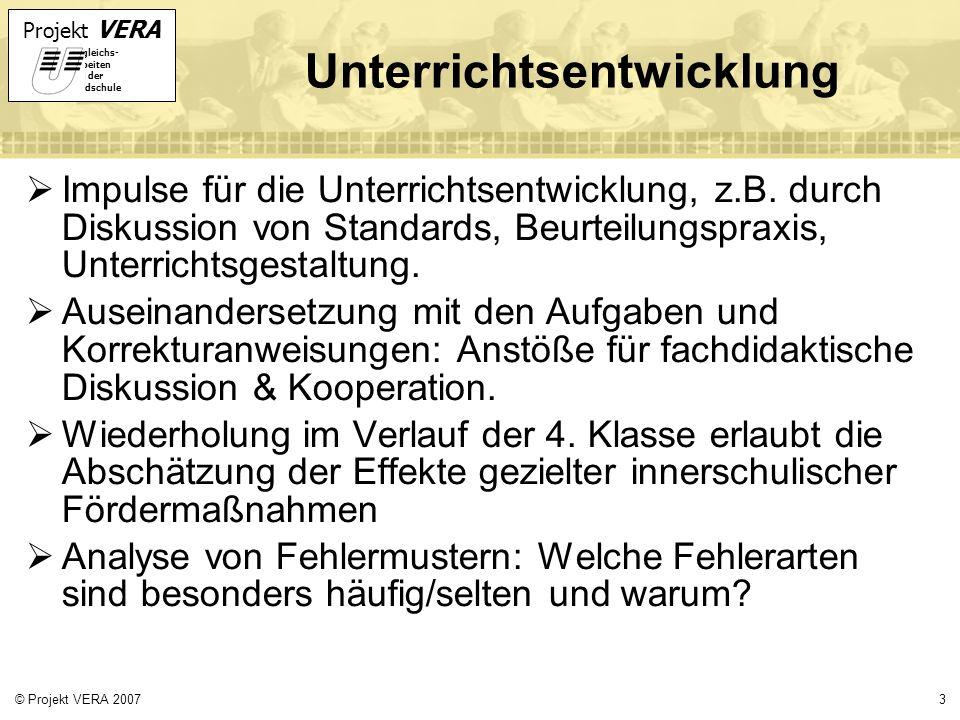 Projekt VERA VERgleichs- Arbeiten in der Grundschule 3© Projekt VERA 2007 Unterrichtsentwicklung Impulse für die Unterrichtsentwicklung, z.B. durch Di