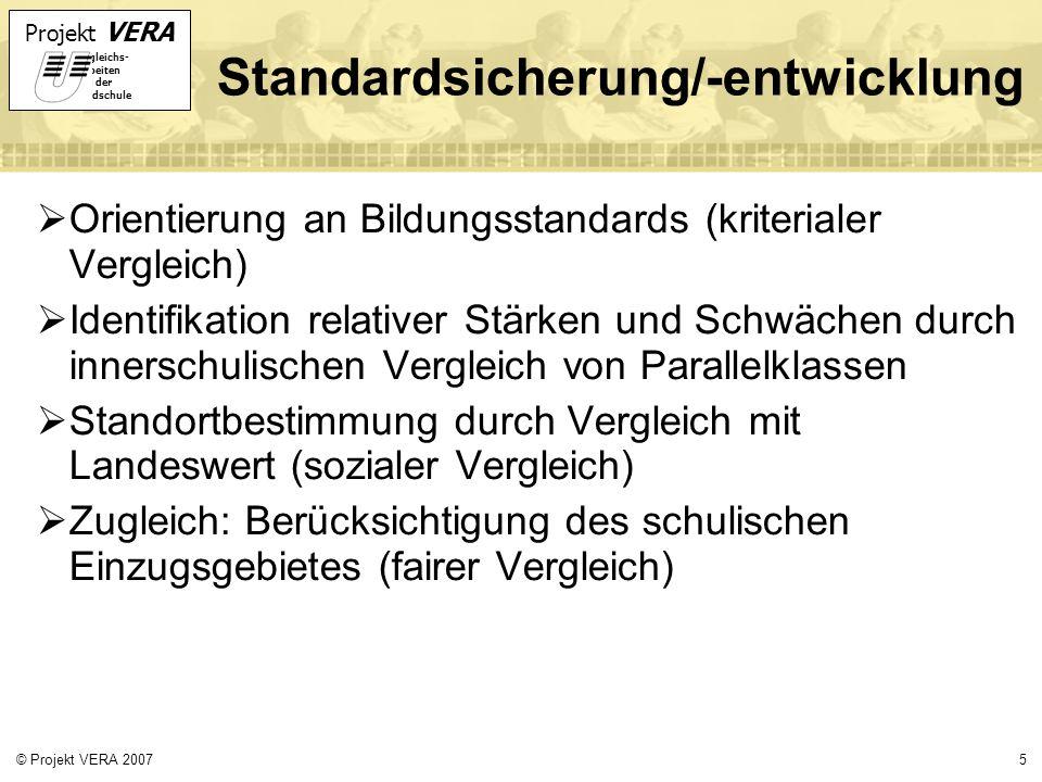 Projekt VERA VERgleichs- Arbeiten in der Grundschule 5© Projekt VERA 2007 Standardsicherung/-entwicklung Orientierung an Bildungsstandards (kriteriale