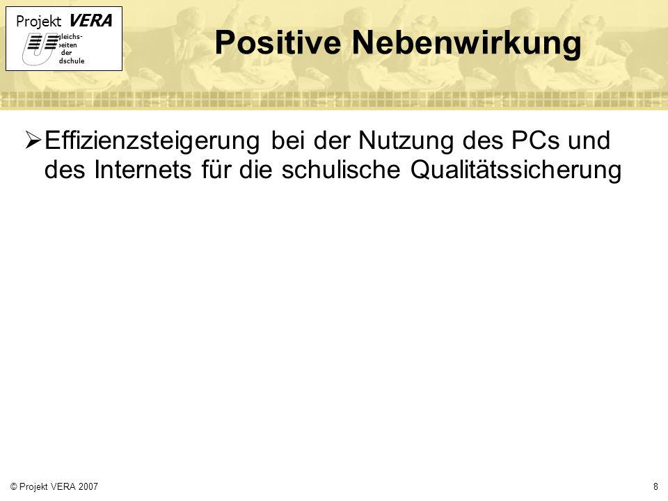 Projekt VERA VERgleichs- Arbeiten in der Grundschule 8© Projekt VERA 2007 Positive Nebenwirkung Effizienzsteigerung bei der Nutzung des PCs und des Internets für die schulische Qualitätssicherung