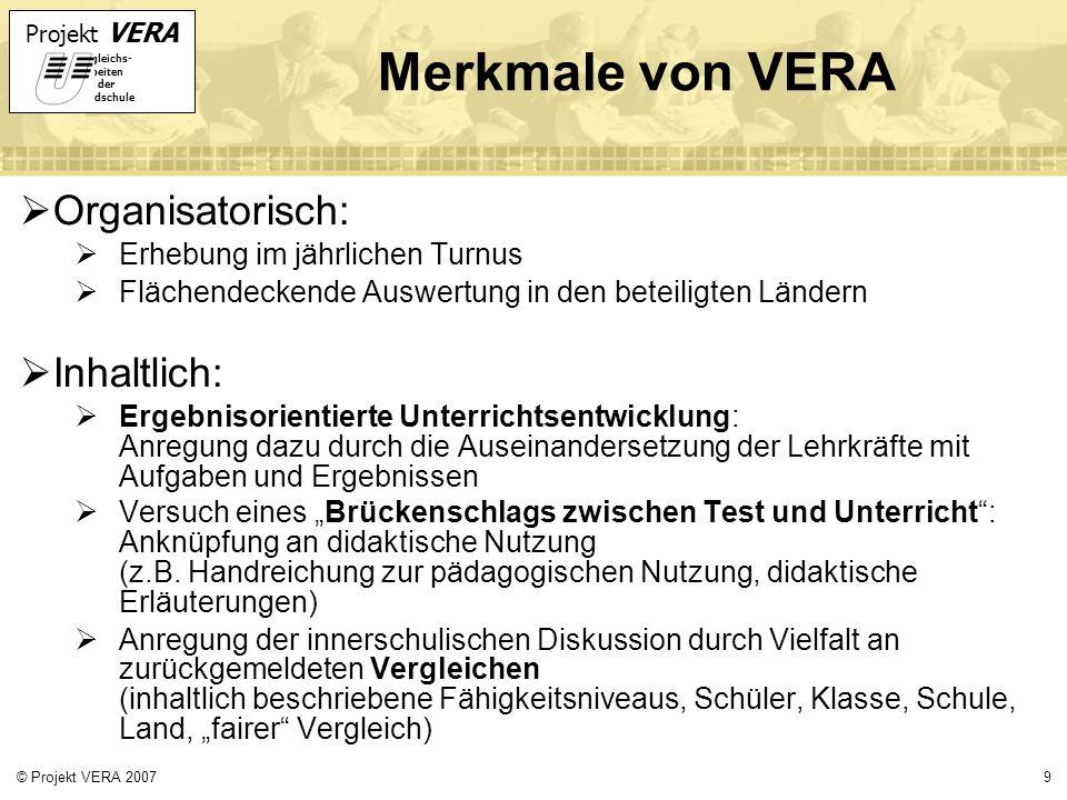 Projekt VERA VERgleichs- Arbeiten in der Grundschule 9© Projekt VERA 2007 Merkmale von VERA Organisatorisch: Erhebung im jährlichen Turnus Flächendeck