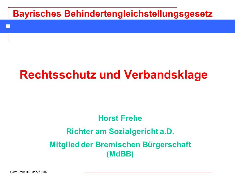 Horst Frehe © Oktober 2007 Bayrisches Behindertengleichstellungsgesetz Rechtsschutz und Verbandsklage Horst Frehe Richter am Sozialgericht a.D. Mitgli