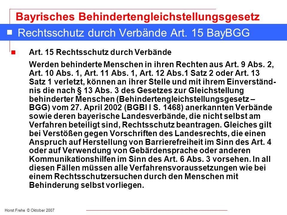 Horst Frehe © Oktober 2007 Bayrisches Behindertengleichstellungsgesetz Rechtsschutz durch Verbände Art. 15 BayBGG n Art. 15 Rechtsschutz durch Verbänd