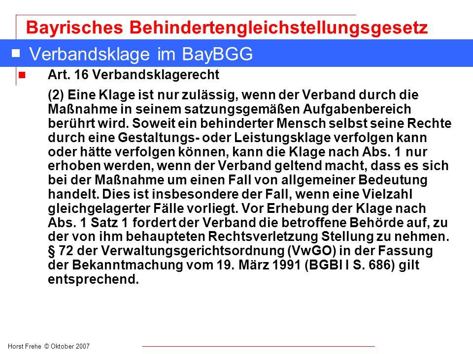 Horst Frehe © Oktober 2007 Bayrisches Behindertengleichstellungsgesetz Verbandsklage im BayBGG n Art. 16 Verbandsklagerecht (2) Eine Klage ist nur zul
