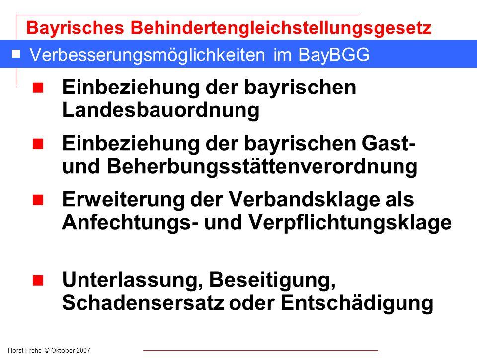 Horst Frehe © Oktober 2007 Bayrisches Behindertengleichstellungsgesetz Verbesserungsmöglichkeiten im BayBGG n Einbeziehung der bayrischen Landesbauord