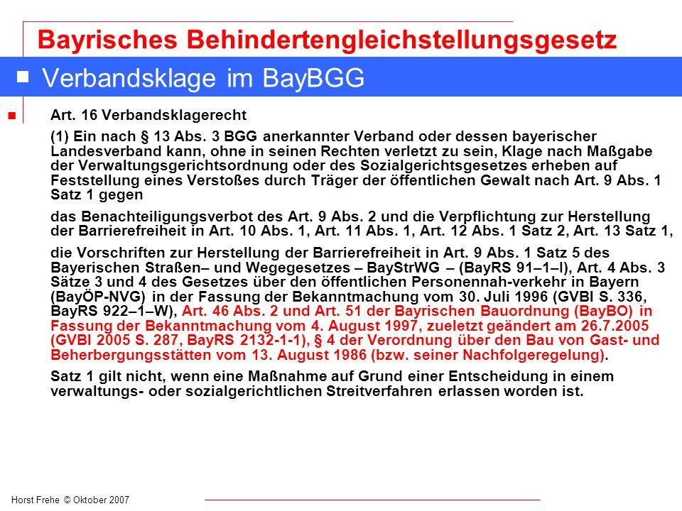 Horst Frehe © Oktober 2007 Bayrisches Behindertengleichstellungsgesetz Verbandsklage im BayBGG n Art. 16 Verbandsklagerecht (1) Ein nach § 13 Abs. 3 B