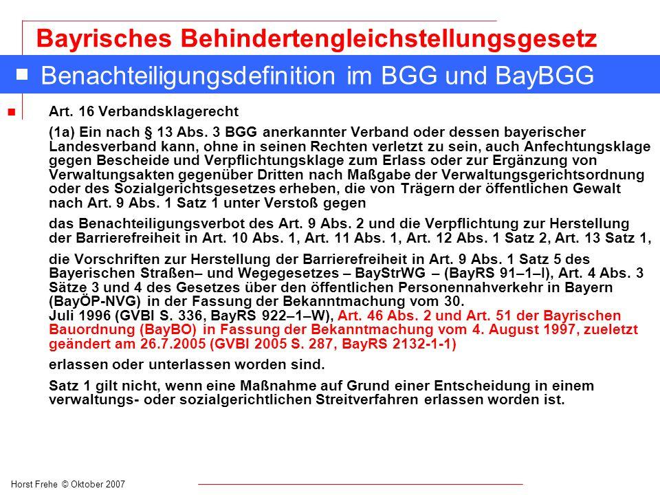 Horst Frehe © Oktober 2007 Bayrisches Behindertengleichstellungsgesetz Benachteiligungsdefinition im BGG und BayBGG n Art. 16 Verbandsklagerecht (1a)
