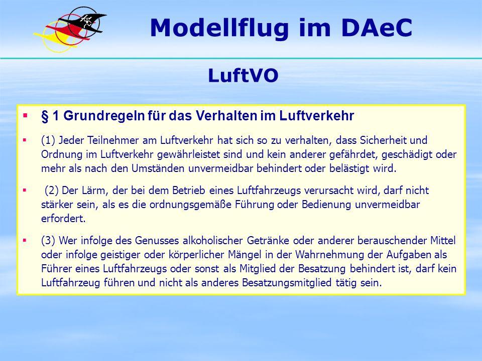 Modellflug im DAeC LuftVO § 1 Grundregeln für das Verhalten im Luftverkehr (1) Jeder Teilnehmer am Luftverkehr hat sich so zu verhalten, dass Sicherhe