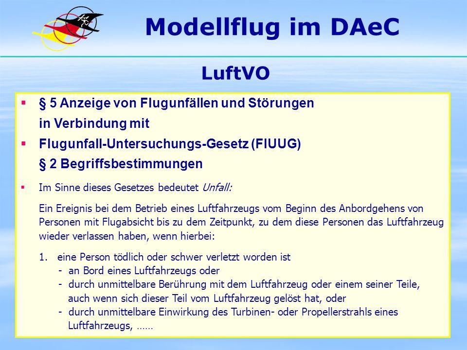 Modellflug im DAeC LuftVO § 5 Anzeige von Flugunfällen und Störungen in Verbindung mit Flugunfall-Untersuchungs-Gesetz (FlUUG) § 2 Begriffsbestimmunge