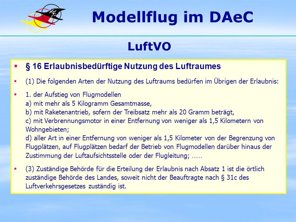 Modellflug im DAeC LuftVO § 16 Erlaubnisbedürftige Nutzung des Luftraumes (1) Die folgenden Arten der Nutzung des Luftraums bedürfen im Übrigen der Er