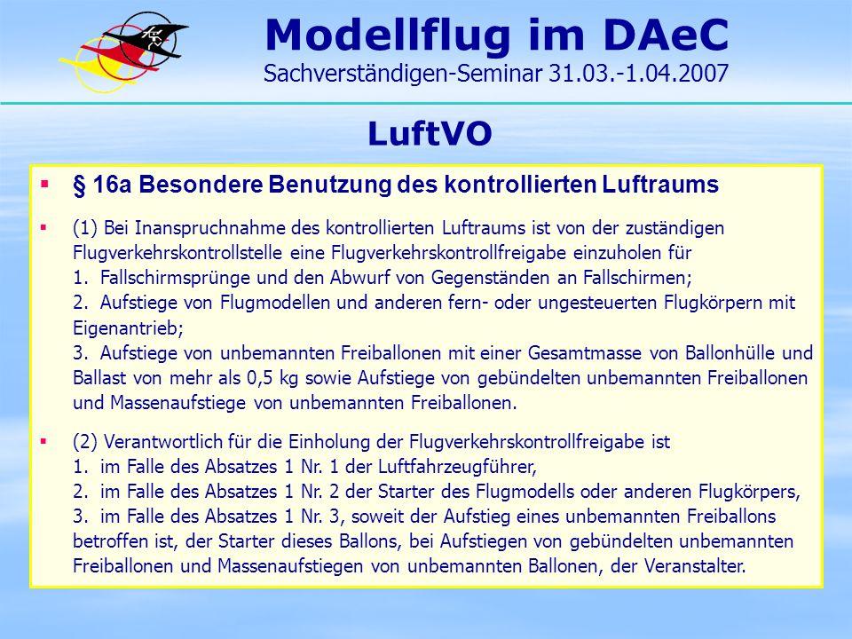 Modellflug im DAeC Sachverständigen-Seminar 31.03.-1.04.2007 LuftVO § 16a Besondere Benutzung des kontrollierten Luftraums (1) Bei Inanspruchnahme des