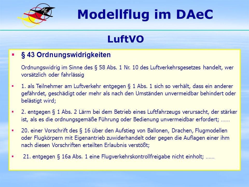 Modellflug im DAeC LuftVO § 43 Ordnungswidrigkeiten Ordnungswidrig im Sinne des § 58 Abs. 1 Nr. 10 des Luftverkehrsgesetzes handelt, wer vorsätzlich o