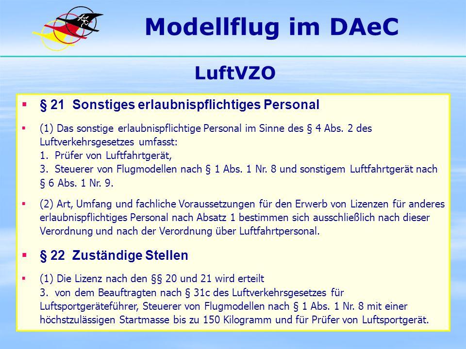 Modellflug im DAeC LuftVZO § 21 Sonstiges erlaubnispflichtiges Personal (1) Das sonstige erlaubnispflichtige Personal im Sinne des § 4 Abs. 2 des Luft