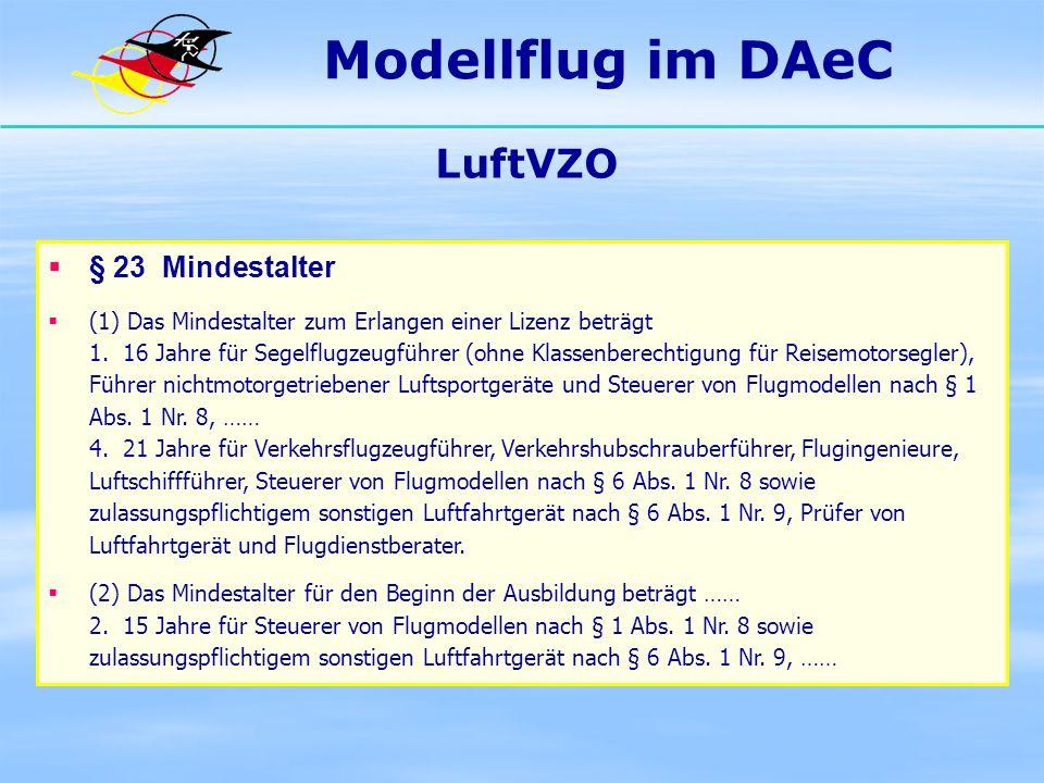 Modellflug im DAeC LuftVZO § 23 Mindestalter (1) Das Mindestalter zum Erlangen einer Lizenz beträgt 1. 16 Jahre für Segelflugzeugführer (ohne Klassenb