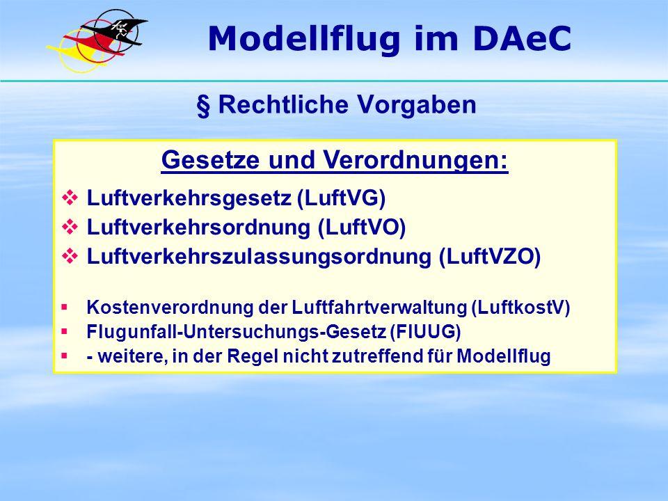 § Rechtliche Vorgaben Gesetze und Verordnungen: Luftverkehrsgesetz (LuftVG) Luftverkehrsordnung (LuftVO) Luftverkehrszulassungsordnung (LuftVZO) Koste