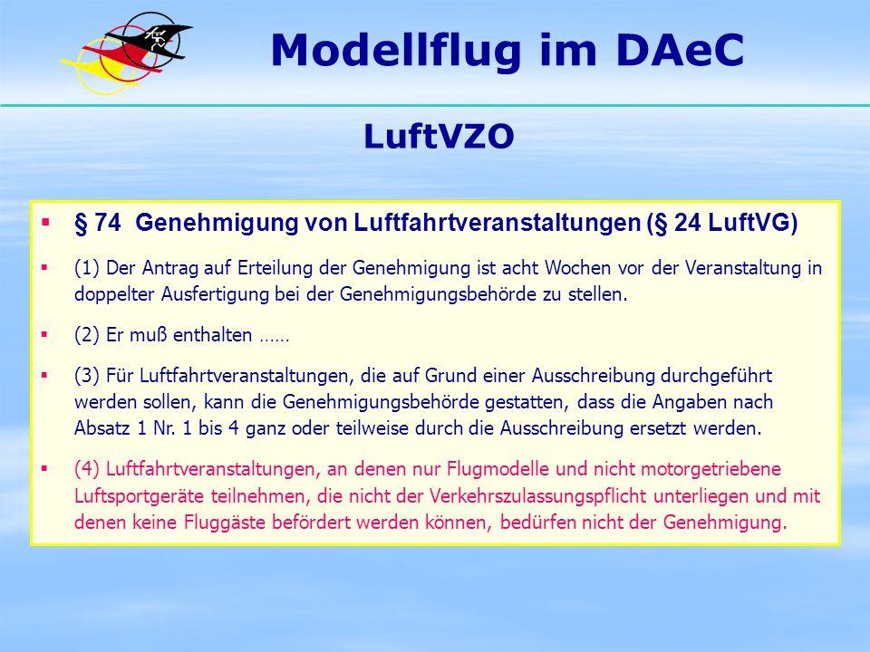 Modellflug im DAeC LuftVZO § 74 Genehmigung von Luftfahrtveranstaltungen (§ 24 LuftVG) (1) Der Antrag auf Erteilung der Genehmigung ist acht Wochen vo
