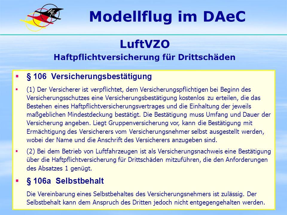 Modellflug im DAeC LuftVZO Haftpflichtversicherung für Drittschäden § 106 Versicherungsbestätigung (1) Der Versicherer ist verpflichtet, dem Versicher