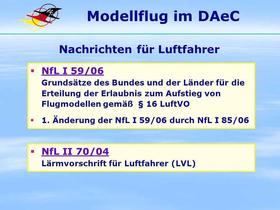 Modellflug im DAeC Nachrichten für Luftfahrer NfL I 59/06 Grundsätze des Bundes und der Länder für die Erteilung der Erlaubnis zum Aufstieg von Flugmo