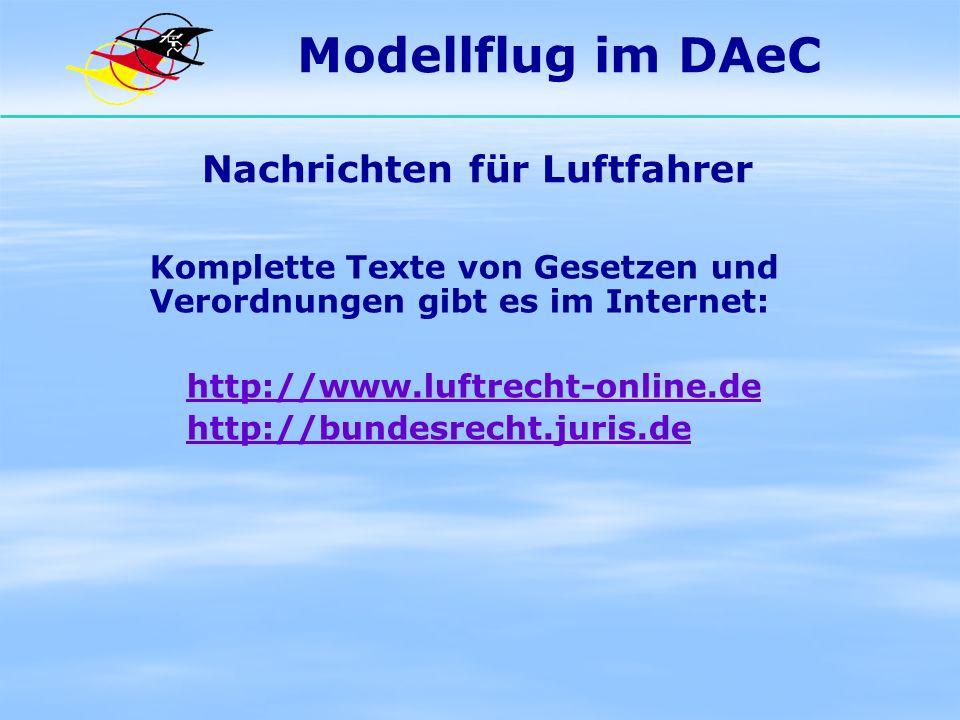Modellflug im DAeC Nachrichten für Luftfahrer Komplette Texte von Gesetzen und Verordnungen gibt es im Internet: http://www.luftrecht-online.de http:/
