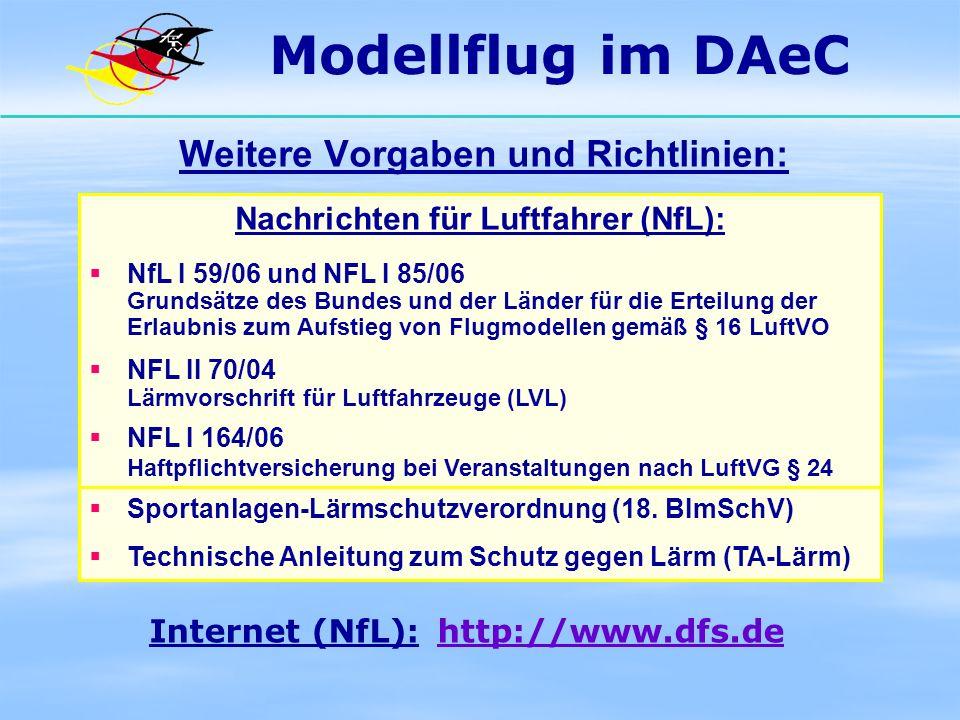 Modellflug im DAeC Nachrichten für Luftfahrer NfL I 59/06 Grundsätze des Bundes und der Länder für die Erteilung der Erlaubnis zum Aufstieg von Flugmodellen gemäß § 16 LuftVO NfL I 59/06 1.