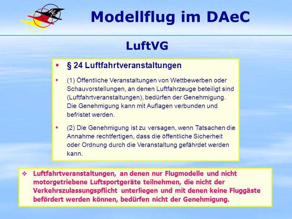 Modellflug im DAeC LuftVG § 31 Aufgaben des Bundes, Auftragsverwaltung der Länder (2) Die Länder führen nachstehende Aufgaben dieses Gesetzes im Auftrage des Bundes aus: 16.