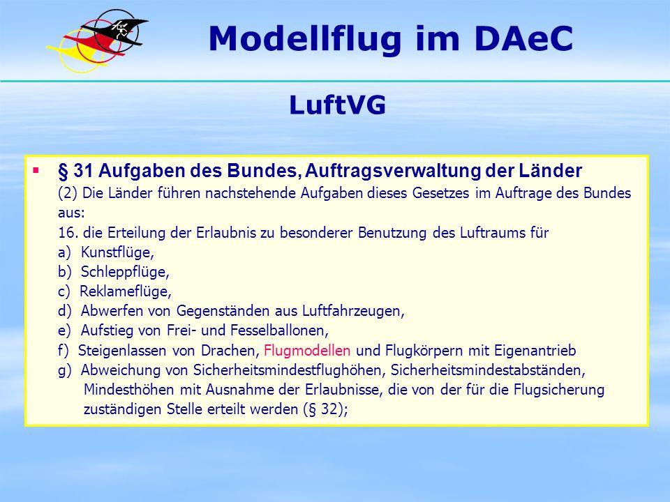 Modellflug im DAeC LuftVG § 31 Aufgaben des Bundes, Auftragsverwaltung der Länder (2) Die Länder führen nachstehende Aufgaben dieses Gesetzes im Auftr