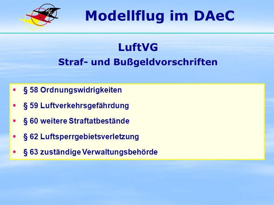 Modellflug im DAeC LuftVG Straf- und Bußgeldvorschriften § 58 Ordnungswidrigkeiten § 59 Luftverkehrsgefährdung § 60 weitere Straftatbestände § 62 Luft
