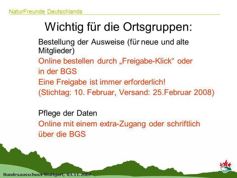 18 Bundesausschuss Stuttgart, 03.11.2007 NaturFreunde Deutschlands Wichtig für die Ortsgruppen: Bestellung der Ausweise (für neue und alte Mitglieder)
