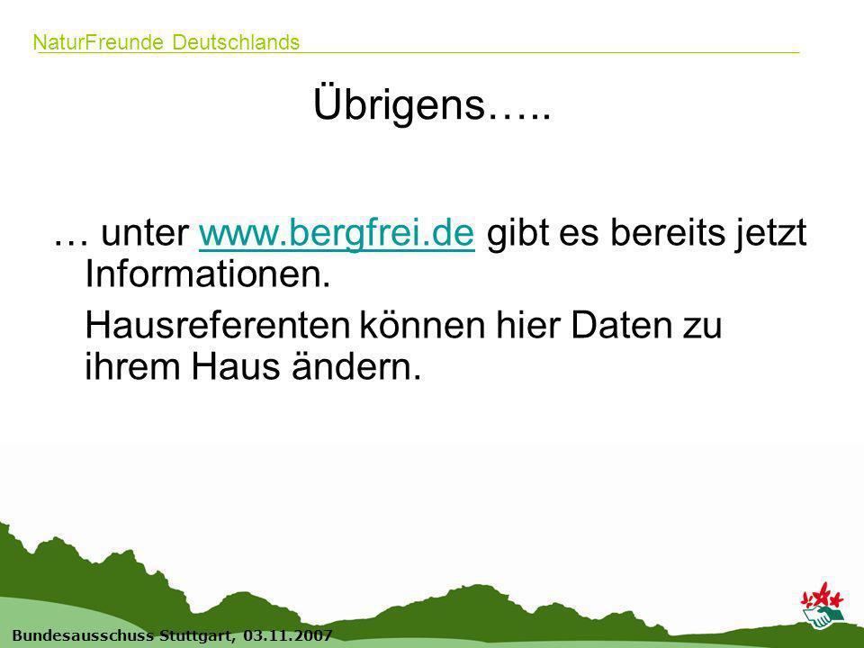 19 Bundesausschuss Stuttgart, 03.11.2007 NaturFreunde Deutschlands Übrigens….. … unter www.bergfrei.de gibt es bereits jetzt Informationen.www.bergfre