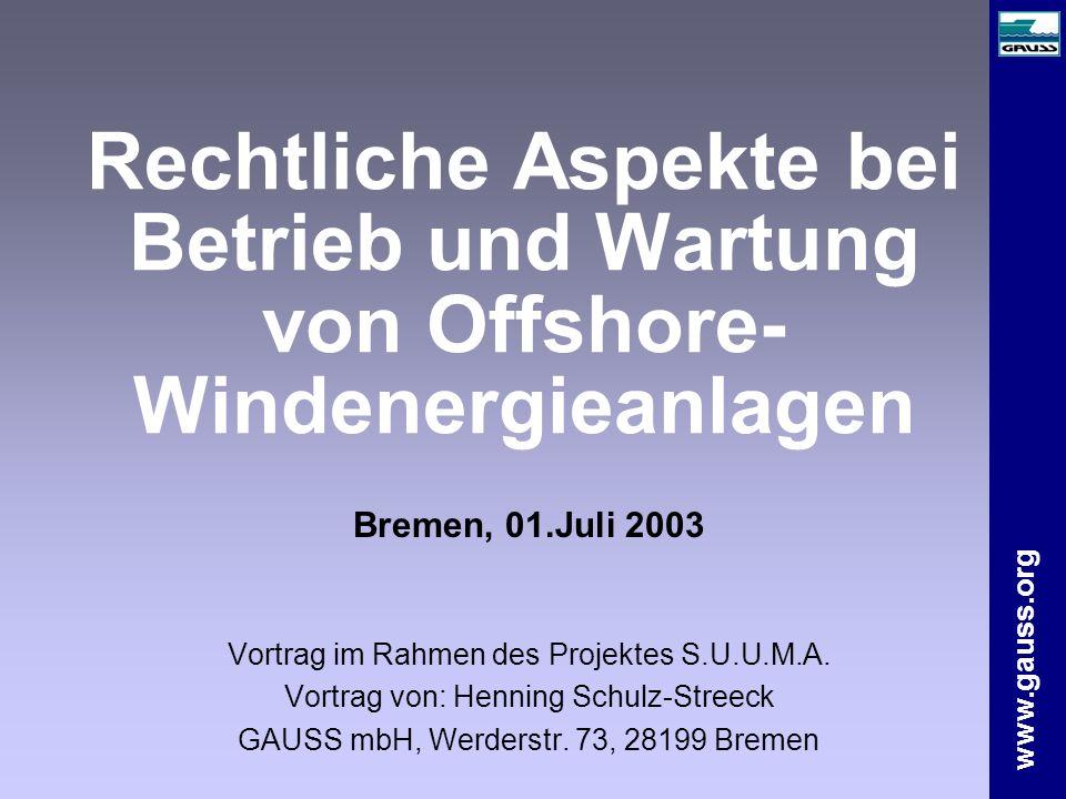 www.gauss.org Rechtliche Aspekte bei Betrieb und Wartung von Offshore- Windenergieanlagen Bremen, 01.Juli 2003 Vortrag im Rahmen des Projektes S.U.U.M