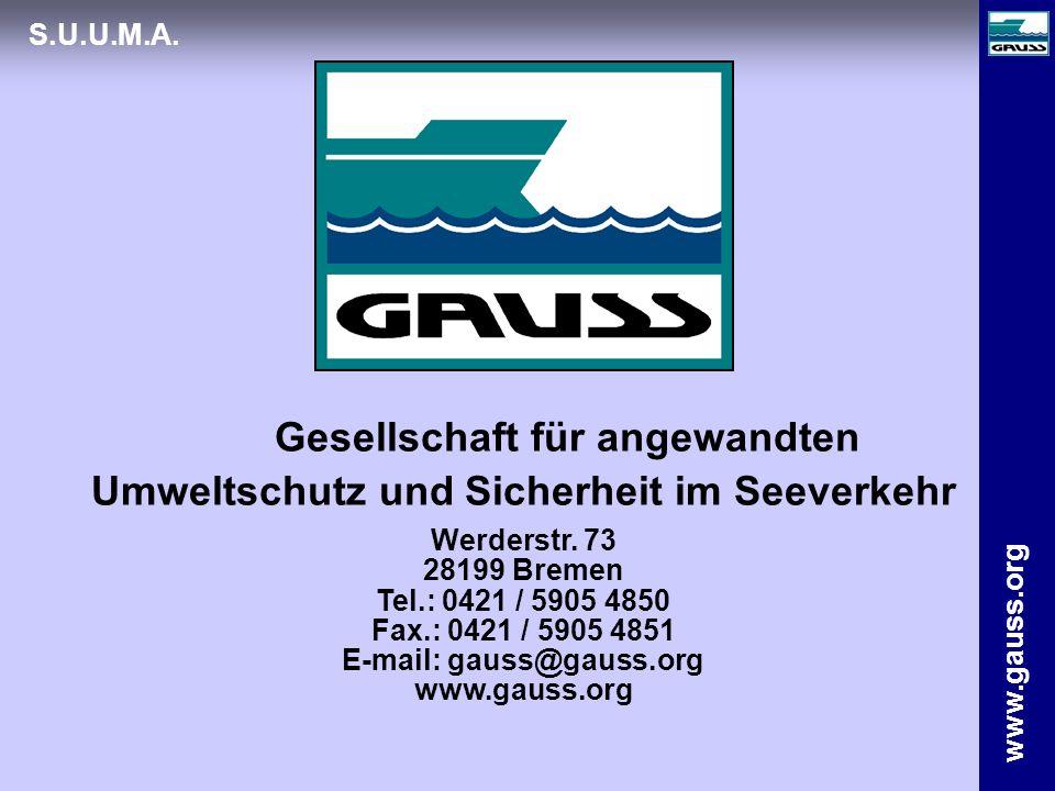 www.gauss.org S.U.U.M.A. Gesellschaft für angewandten Umweltschutz und Sicherheit im Seeverkehr Werderstr. 73 28199 Bremen Tel.: 0421 / 5905 4850 Fax.