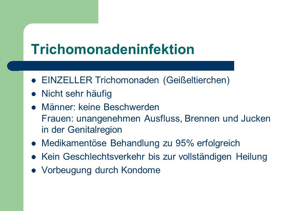 Trichomonadeninfektion EINZELLER Trichomonaden (Geißeltierchen) Nicht sehr häufig Männer: keine Beschwerden Frauen: unangenehmen Ausfluss, Brennen und