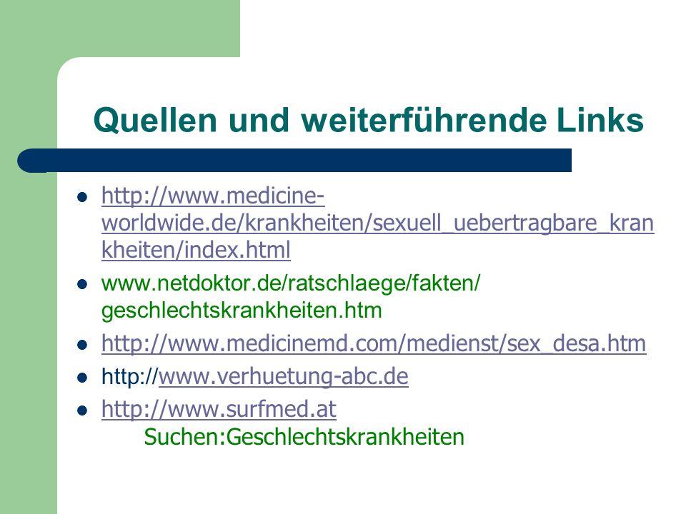 Quellen und weiterführende Links http://www.medicine- worldwide.de/krankheiten/sexuell_uebertragbare_kran kheiten/index.html http://www.medicine- worl