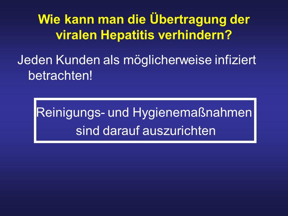 Wie kann man die Übertragung der viralen Hepatitis verhindern? Jeden Kunden als möglicherweise infiziert betrachten! Reinigungs- und Hygienemaßnahmen