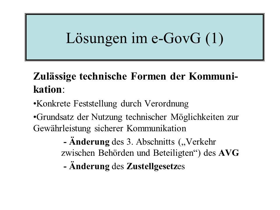 Lösungen im e-GovG (1) Zulässige technische Formen der Kommuni- kation: Konkrete Feststellung durch Verordnung Grundsatz der Nutzung technischer Möglichkeiten zur Gewährleistung sicherer Kommunikation - Änderung des 3.