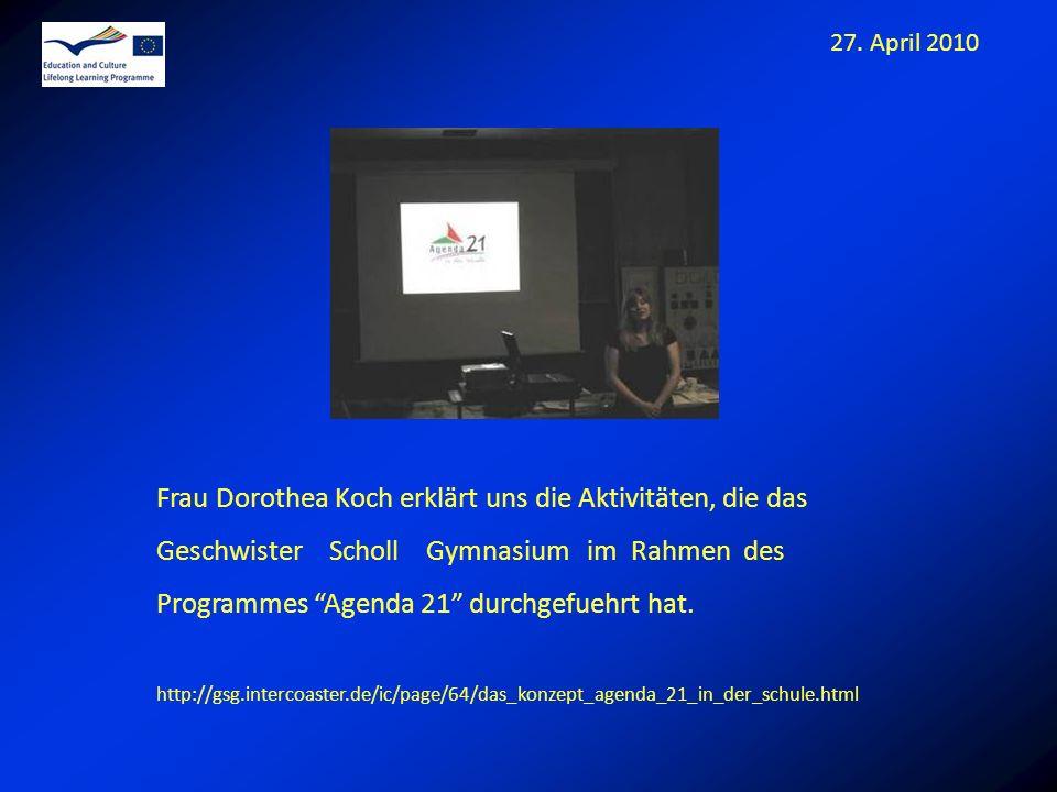 27. April 2010 Frau Dorothea Koch erklärt uns die Aktivitäten, die das Geschwister Scholl Gymnasium im Rahmen des Programmes Agenda 21 durchgefuehrt h