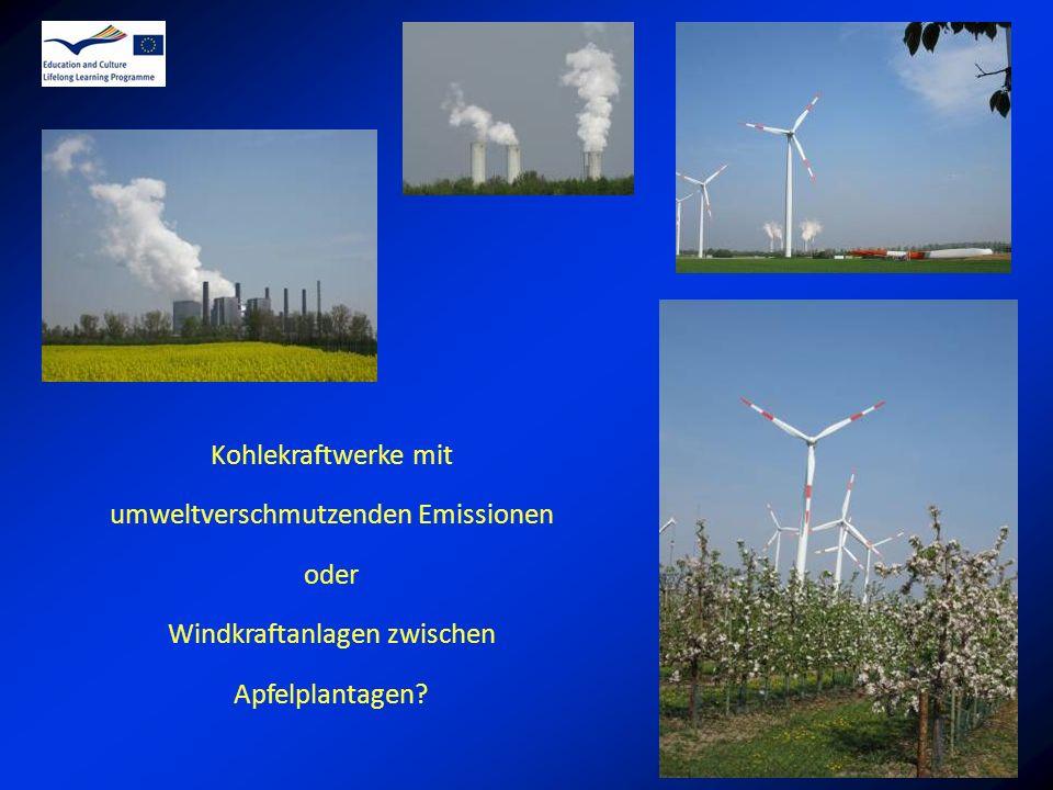 Kohlekraftwerke mit umweltverschmutzenden Emissionen oder Windkraftanlagen zwischen Apfelplantagen?