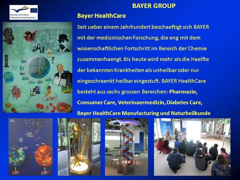 BAYER GROUP Bayer HealthCare Seit ueber einem Jahrhundert beschaeftigt sich BAYER mit der medizinischen Forschung, die eng mit dem wissenschaftlichen Fortschritt im Bereich der Chemie zusammenhaengt.
