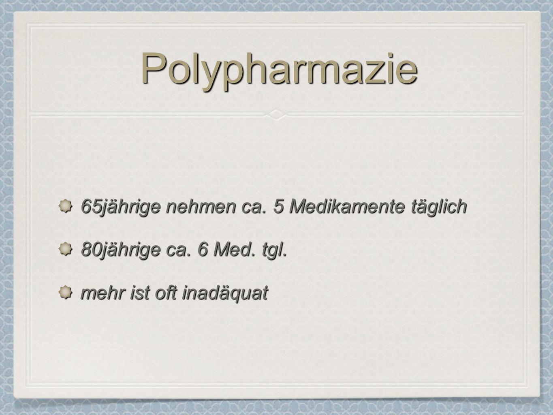PolypharmaziePolypharmazie 65jährige nehmen ca. 5 Medikamente täglich 80jährige ca. 6 Med. tgl. mehr ist oft inadäquat