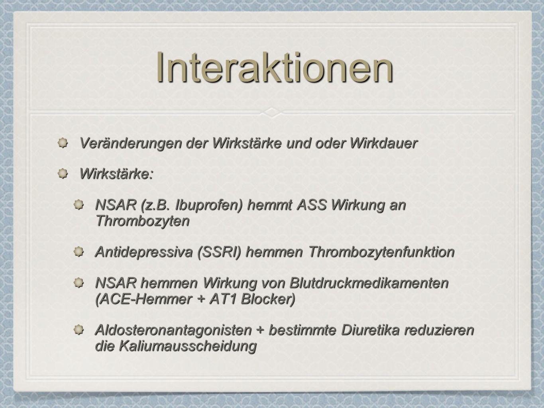 InteraktionenInteraktionen Veränderungen der Wirkstärke und oder Wirkdauer Wirkstärke: NSAR (z.B.