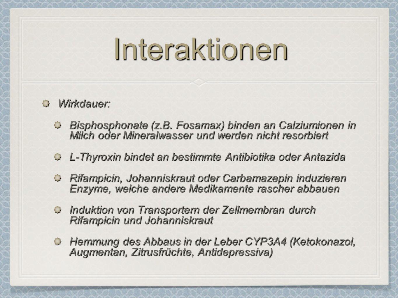 InteraktionenInteraktionen Wirkdauer: Bisphosphonate (z.B. Fosamax) binden an Calziumionen in Milch oder Mineralwasser und werden nicht resorbiert L-T
