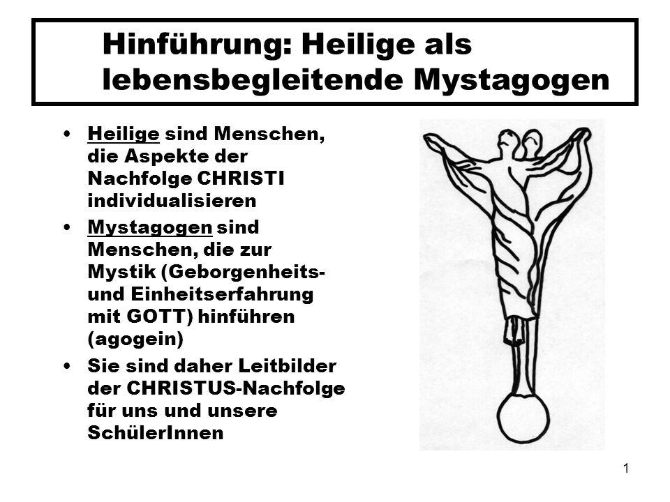 1 Hinführung: Heilige als lebensbegleitende Mystagogen Heilige sind Menschen, die Aspekte der Nachfolge CHRISTI individualisieren Mystagogen sind Mens