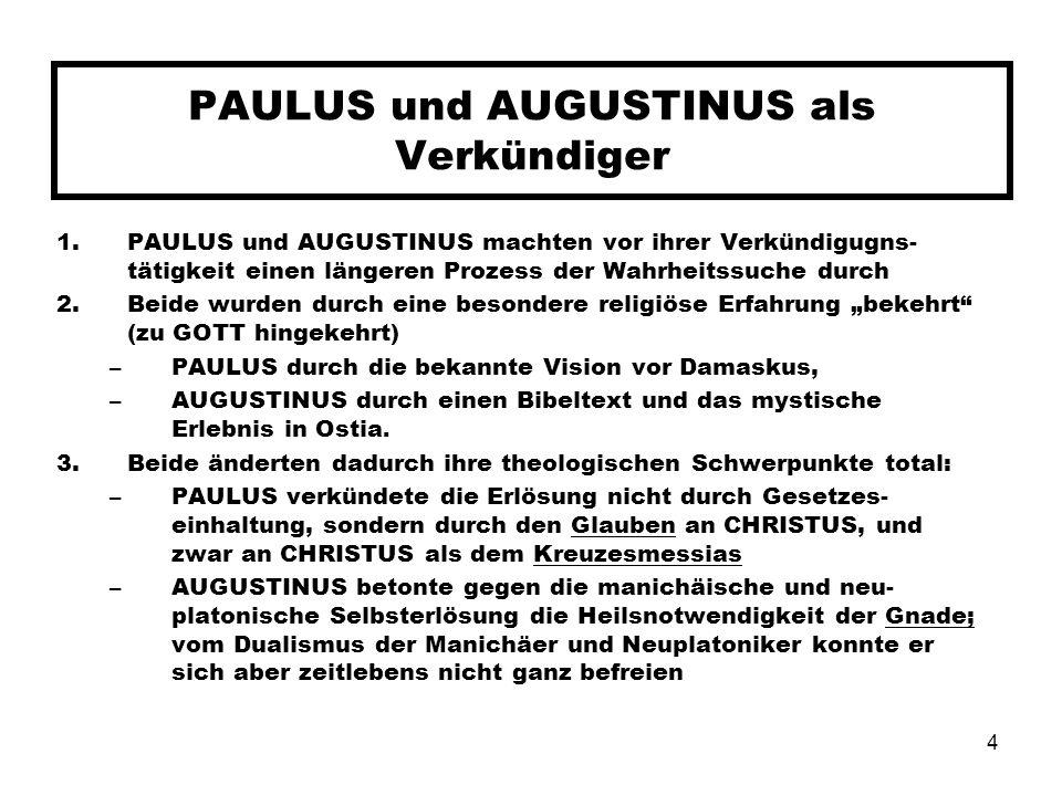 4 PAULUS und AUGUSTINUS als Verkündiger 1.PAULUS und AUGUSTINUS machten vor ihrer Verkündigugns- tätigkeit einen längeren Prozess der Wahrheitssuche d
