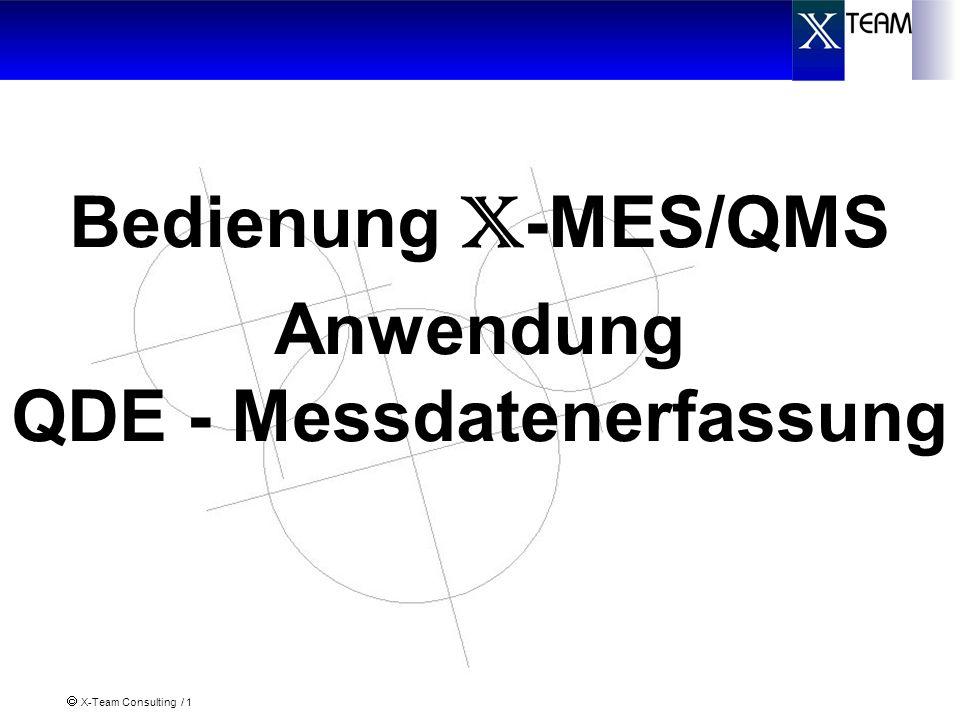 X-Team Consulting / 1 Bedienung X -MES/QMS Anwendung QDE - Messdatenerfassung