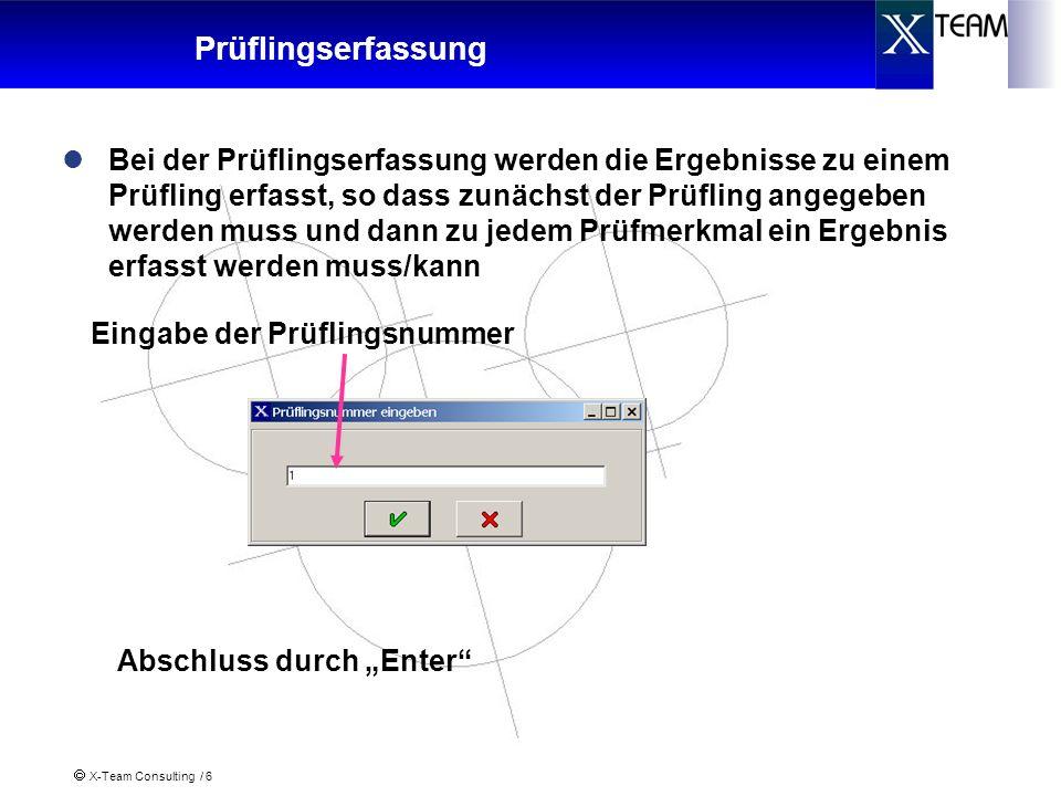 X-Team Consulting / 6 Prüflingserfassung Bei der Prüflingserfassung werden die Ergebnisse zu einem Prüfling erfasst, so dass zunächst der Prüfling ang