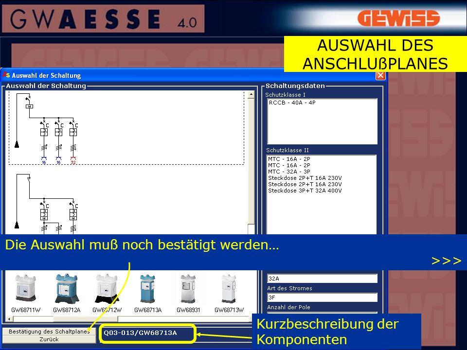 Kurzbeschreibung der Komponenten Die Auswahl muß noch bestätigt werden… >>> AUSWAHL DES ANSCHLUßPLANES
