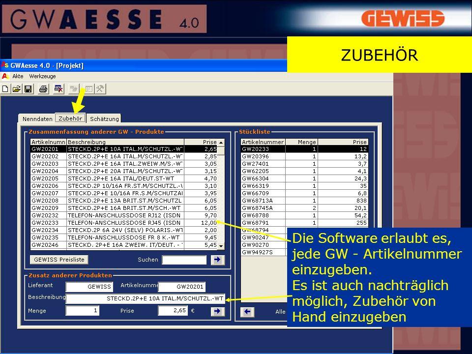 ZUBEHÖR Die Software erlaubt es, jede GW - Artikelnummer einzugeben. Es ist auch nachträglich möglich, Zubehör von Hand einzugeben