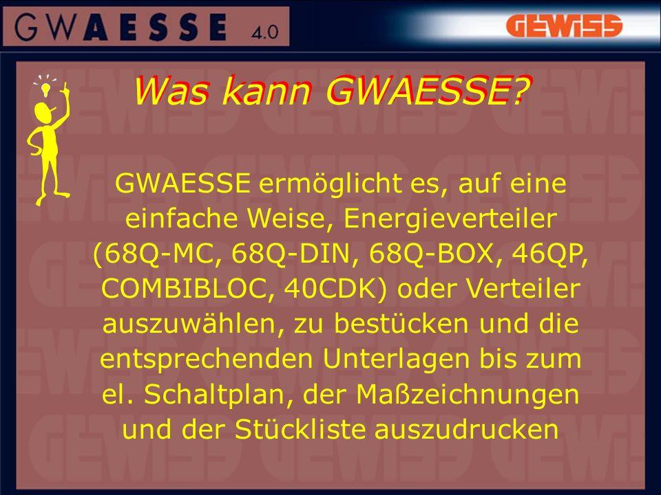 Was kann GWAESSE? GWAESSE ermöglicht es, auf eine einfache Weise, Energieverteiler (68Q-MC, 68Q-DIN, 68Q-BOX, 46QP, COMBIBLOC, 40CDK) oder Verteiler a